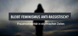 Bleibt Feminismus anti-rassistisch?